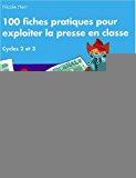 100 fiches pratiques pour exploiter la presse en classe
