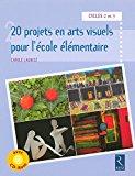 20 projets en arts visuels pour l'école élémentaire